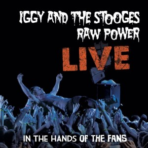 Iggy And The Stooges Raw Power Live In the Hands of the Fans