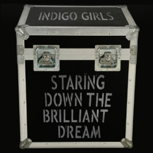 Indigo Girls Staring Down the Brilliant Dream
