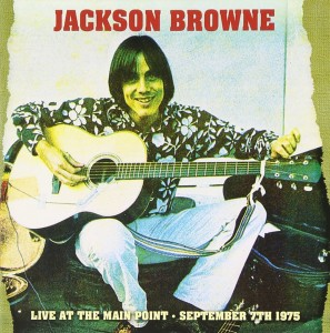 Jackson Browne Live At The Main Point September 7th 1975