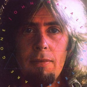 John Mayall Ten Years Are Gone