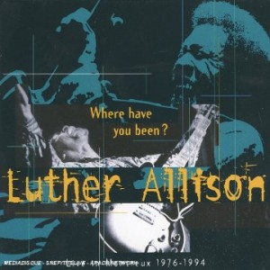 Luther Allison Where Have You Been Live in Montreux 1976-1994