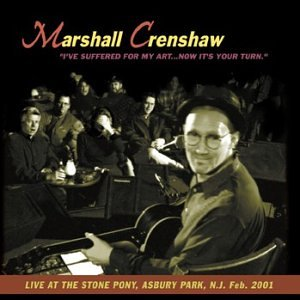 Marshall Crenshaw I've Suffered For My Art Now It's Your Turn