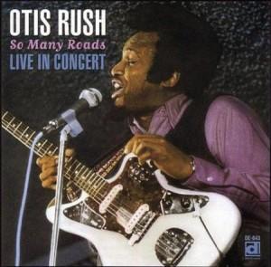 Otis Rush So Many Roads Live in Concert