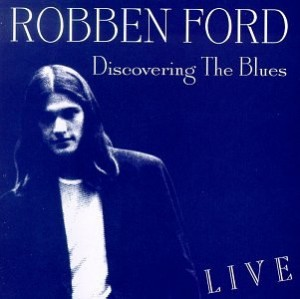 Robben Ford Discovering The Blues