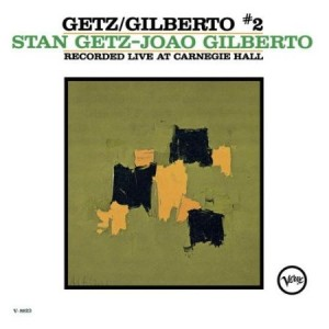 Stan Getz Joao Gilberto Getz/Gilberto #2 Recorded Live At Carnegie Hall