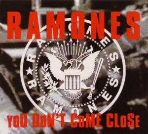 The Ramones You Don't Come Close
