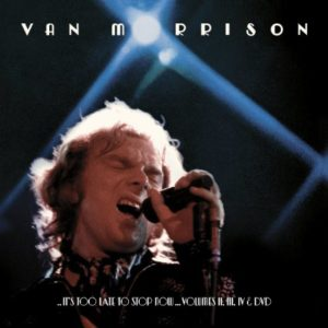Van Morrison It's Too Late To Stop Now Volumes 2, 3 & 4