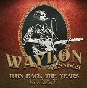 Waylon Jennings Turn Back the Years Live in Dallas 75