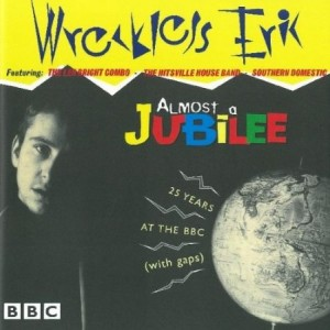 Wreckless Eric Almost A Jubilee 25 Years At The BBC