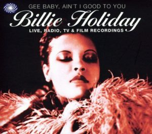 Billie Holiday Gee Baby Ain't I Good To You
