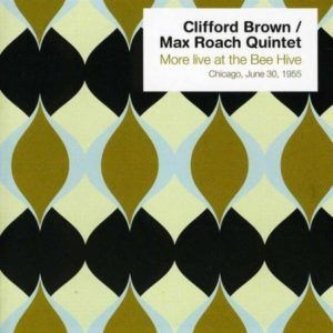 Clifford Brown / Max Roach Quintet More Live At Bee Hive Chicago June 30 1955