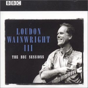 Loudon Wainwright III The BBC Sessions