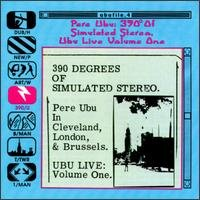 Pere Ubu 390° Degrees of Simulated Stereo