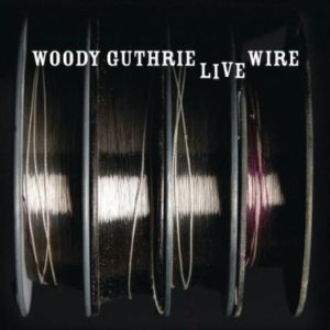 Woody Guthrie The Live Wire