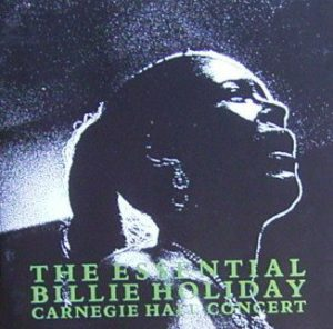 The Essential Billie Holiday Carnegie Hall Concert