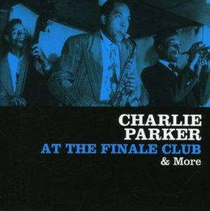 Charlie Parker At The Finale Club & More