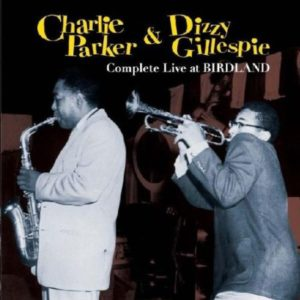 Charlie Parker and Dizzy Gillespie Complete Live At Birdland