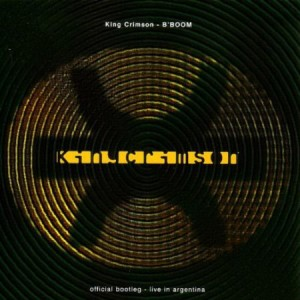 King Crimson B'Boom Official Bootleg Live in Argentina