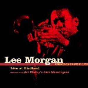 Lee Morgan Unforgettable Lee Live At Birdland