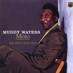 Muddy Waters Mojo The Live Collection