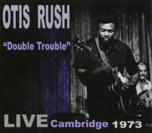 Otis Rush Double Trouble Live Cambridge 1973