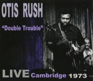 Otis Rush Double Trouble Live Cambridge 1973