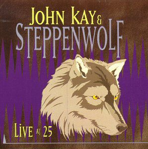 John Kay & Steppenwolf Live At 25